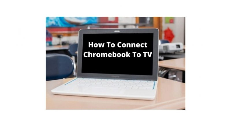 connect your chromebook to TV